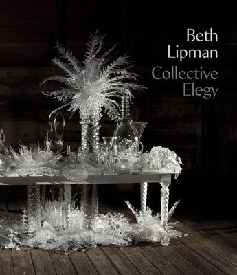 Beth Lipman: Collective Elegy Cover Image
