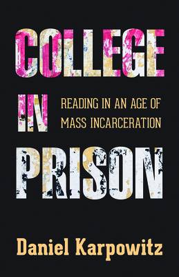College in Prison: Reading in an Age of Mass Incarceration Cover Image