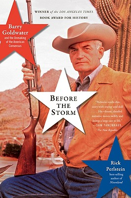 Before the Storm: Barry Goldwater and the Unmaking of the American Consensus Cover Image