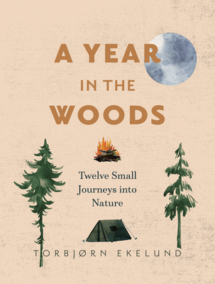 A Year in the Woods: Twelve Small Journeys Into Nature Cover Image