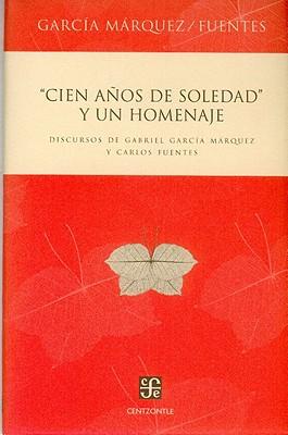 Cien Anos de Soledad y Un Homenaje. Discursos de Gabriel Garcia Marquez y Carlos Fuentes Cover Image