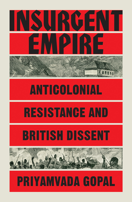 Insurgent Empire: Anticolonial Resistance and British Dissent Cover Image