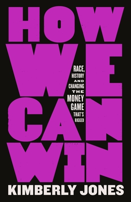 How We Can Win: Race, History and Changing the Money Game That's Rigged Cover Image