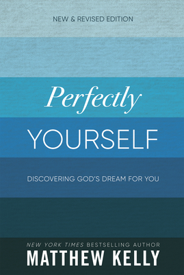 Perfectly Yourself: Discovering God's Dream for You (New & Revised Edition) Cover Image