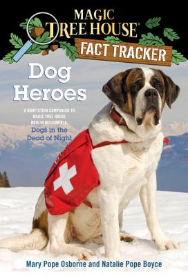 Dog Heroes: A Nonfiction Companion to Magic Tree House Merlin Mission #18: Dogs in the Dead of Night (Magic Tree House (R) Fact Tracker #24) Cover Image