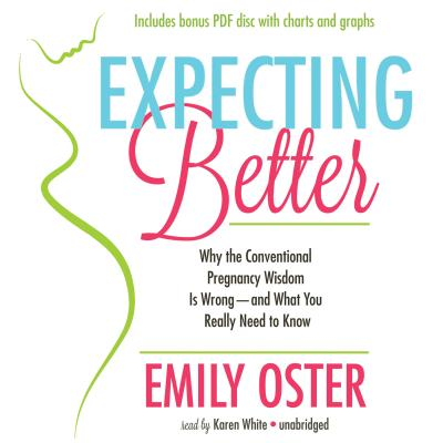Expecting Better: Why the Conventional Pregnancy Wisdom Is Wrong - And What You Really Need to Know [With CDROM] Cover Image