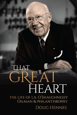 That Great Heart: The Life of I. A. O'Shaughnessy, Oilman & Philanthropist Cover Image