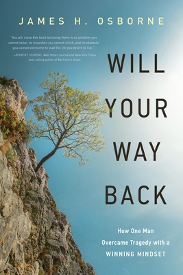 Will Your Way Back: How One Man Overcame Tragedy with a Winning Mindset Cover Image