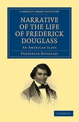 Narrative of the Life of Frederick Douglass: An American Slave (Cambridge Library Collection - Slavery and Abolition) Cover Image