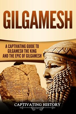 Gilgamesh: A Captivating Guide to Gilgamesh the King and the Epic of Gilgamesh Cover Image