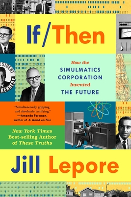 If Then: How Simulmatics Corporation Invented the Future Cover Image