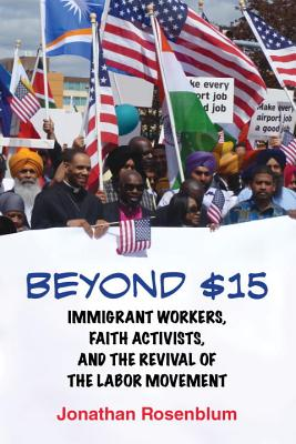Beyond $15: Immigrant Workers, Faith Activists, and the Revival of the Labor Movement Cover Image