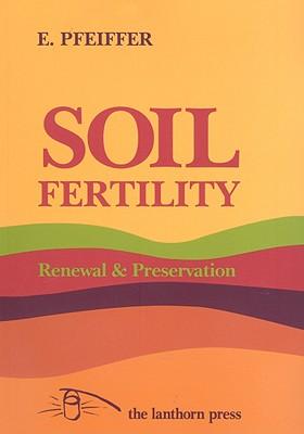 Soil Fertility, Renewal & Preservation: Bio-Dynamic Farming and Gardening Cover Image