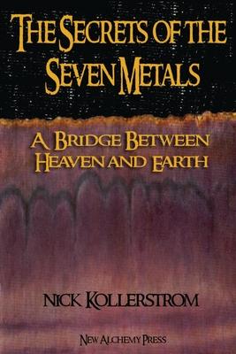 Secrets of the Seven Metals: a Bridge between Heaven and Earth Cover Image