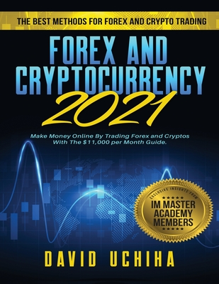 Forex and Cryptocurrency 2021: The Best Methods For Forex And Crypto Trading. How To Make Money Online By Trading Forex and Cryptos With The $11,000 Cover Image