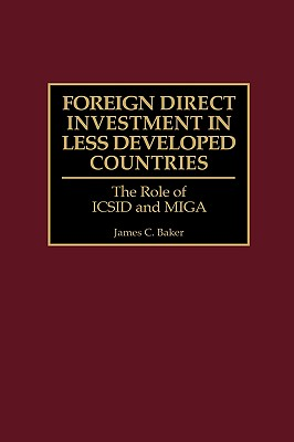 Foreign Direct Investment in Less Developed Countries: The Role of ICSID and Miga Cover Image