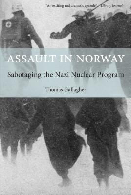 Assault in Norway: Sabotaging the Nazi Nuclear Program Cover Image