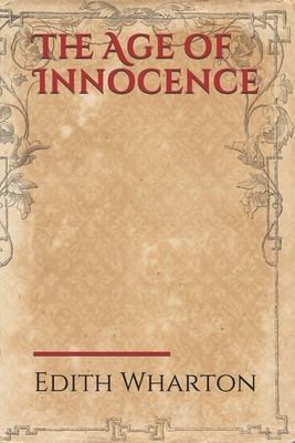 The Age of Innocence: a 1920 novel by American author Edith Wharton Cover Image