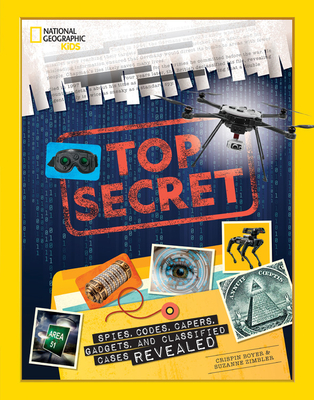 Top Secret: Spies, Codes, Capers, Gadgets, and Classified Cases Revealed Cover Image
