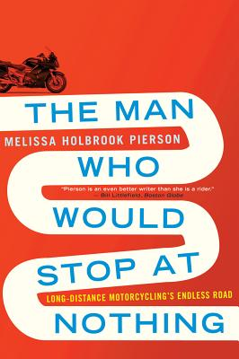 The Man Who Would Stop at Nothing: Long-Distance Motorcycling's Endless Road Cover Image