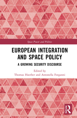 European Integration and Space Policy: A Growing Security Discourse (Space Power and Politics) Cover Image
