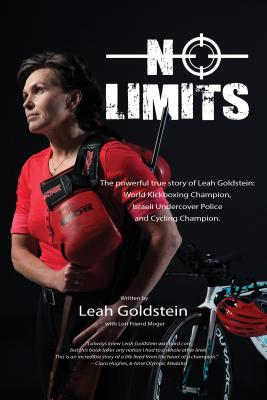 No Limits: The Powerful True Story of Leah Goldstein-World Champion Kickboxer, Ultra Endurance Cyclist, Israeli Undercover Police Cover Image