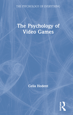 The Psychology of Video Games (Psychology of Everything) Cover Image