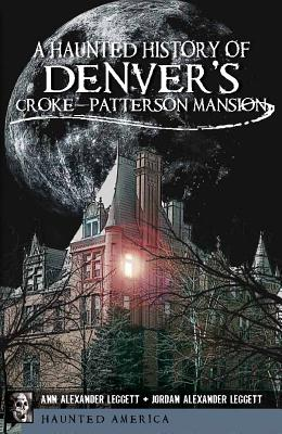 A Haunted History of Denver's Croke-Patterson Mansion Cover Image