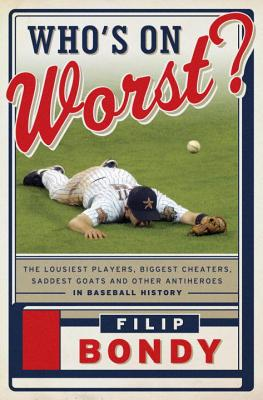 Who's on Worst?: The Lousiest Players, Biggest Cheaters, Saddest Goats and Other Antiheroes in Baseball History Cover Image