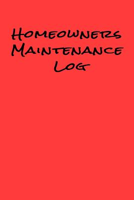 Homeowners Maintenance Log: Owner Maintenance Tracker and Record Book with aRed Background Home Maintenance Log with Info On Back Cover Cover Image