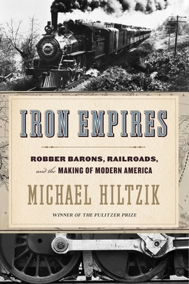 Iron Empires: Robber Barons, Railroads, and the Making of Modern America Cover Image