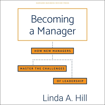 Becoming a Manager Lib/E: How New Managers Master the Challenges of Leadership Cover Image
