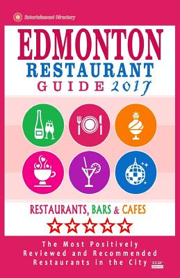Edmonton Restaurant Guide 2017: Best Rated Restaurants in Edmonton, Canada - 500 restaurants, bars and cafés recommended for visitors, 2017 Cover Image