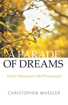 A Parade of Dreams: Poetry Illustrated with Photographs Cover Image