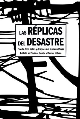Las Réplicas del Desastre: Puerto Rico Antes Y Después del Huracán María Cover Image