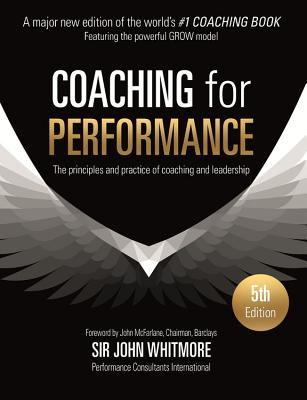 Coaching for Performance Fifth Edition: The Principles and Practice of Coaching and Leadership UPDATED 25TH ANNIVERSARY EDITION Cover Image