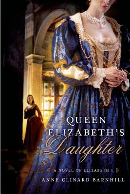 Queen Elizabeth's Daughter: A Novel of Elizabeth I Cover Image