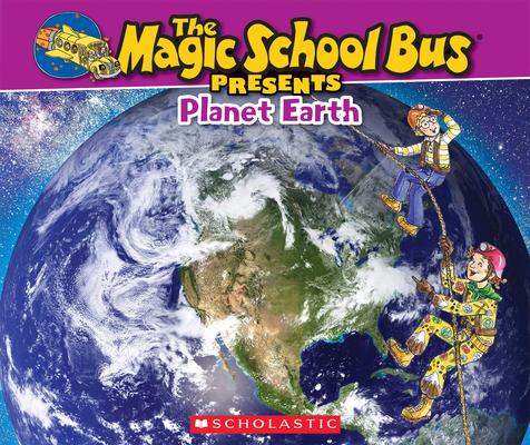 The Magic School Bus Presents: Planet Earth: A Nonfiction Companion to the Original Magic School Bus Series Cover Image