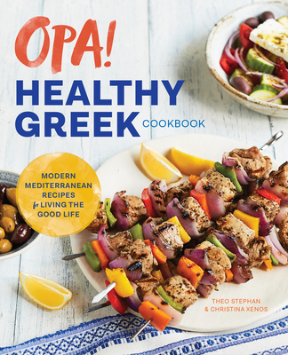 Opa! the Healthy Greek Cookbook: Modern Mediterranean Recipes for Living the Good Life Cover Image