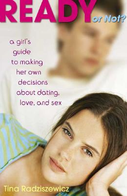 Ready or Not?: A Girl's Guide to Making Her Own Decisions about Dating, Love, and Sex Cover Image