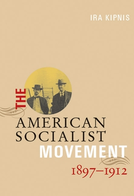 The American Socialist Movement 1897-1912 Cover Image