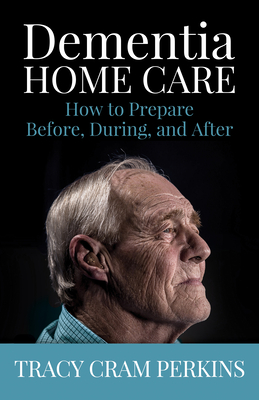 Dementia Home Care: How to Prepare Before, During, and After Cover Image