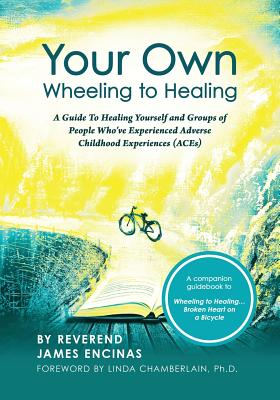 Your Own Wheeling to Healing: A Guide to Healing Yourself and Groups of People Who've Experienced Adverse Childhood Experiences (ACEs) Cover Image