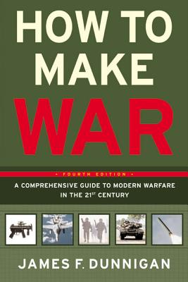 How to Make War (Fourth Edition): A Comprehensive Guide to Modern Warfare in the Twenty-first Century Cover Image