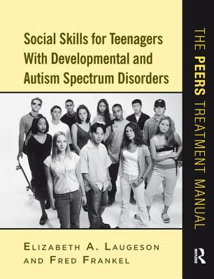 Social Skills for Teenagers with Developmental and Autism Spectrum Disorders: The PEERS Treatment Manual Cover Image