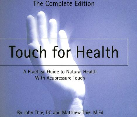 Touch for Health: A Practical Guide to Natural Health with Acupressure Touch and Massage, the Complete Edition Cover Image