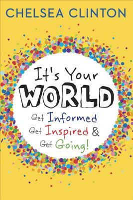 It's Your World: Get Informed, Get Inspired & Get Going! Cover Image