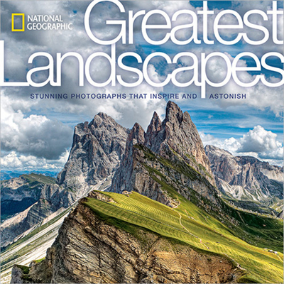 National Geographic Greatest Landscapes: Stunning Photographs That Inspire and Astonish Cover Image