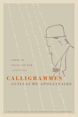 Calligrammes: Poems of Peace and War (1913-1916) Cover Image
