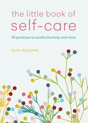 The Little Book of Self-Care: 30 practices to soothe the body, mind and soul Cover Image